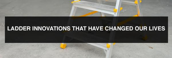Ladder Innovations That Have Changed Our Lives