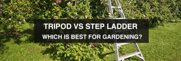 Tripod Ladders vs. Step Ladders – Which is best for gardening?