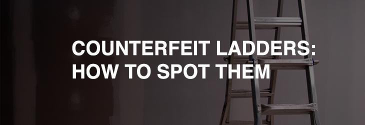 Counterfeit ladders: How to spot them