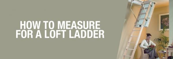 How to measure for a loft ladder