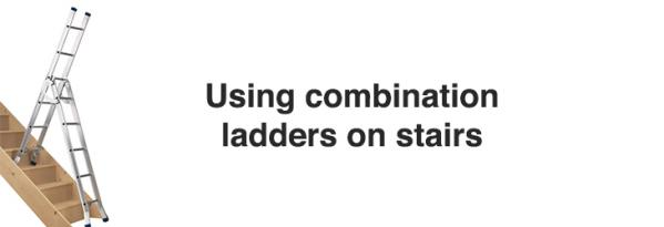 Using combination ladders on stairs