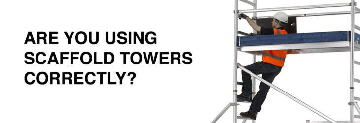 Are you using your scaffold tower correctly?