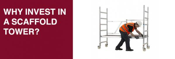 Why invest in a scaffold tower?